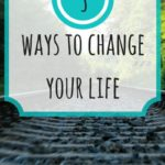 3 Ways to Drastically Change Your Life