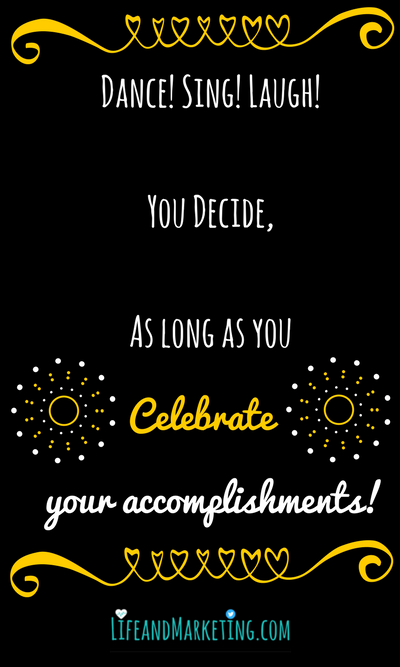 This inspirational quote is about celebrating your accomplishments. We put too much pressure on ourselves, so follow the advice in this inspirational quote and celebrate!