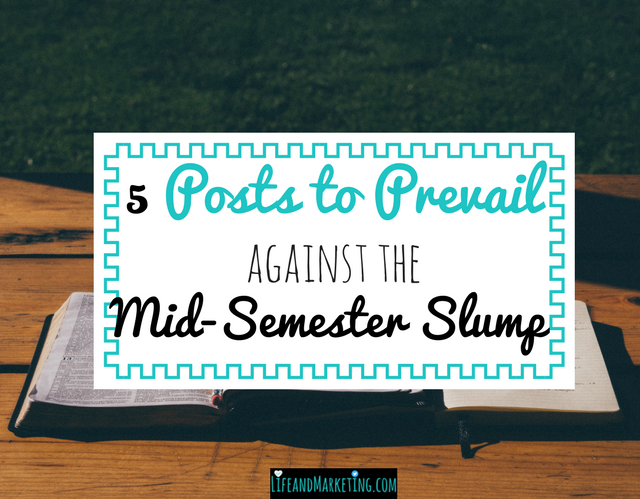 5 posts to prevail against the mid-semester slump