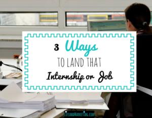 3 Ways to Land that Internship or Job