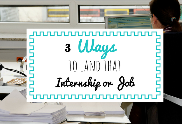 3 Ways to Land that Internship or Job