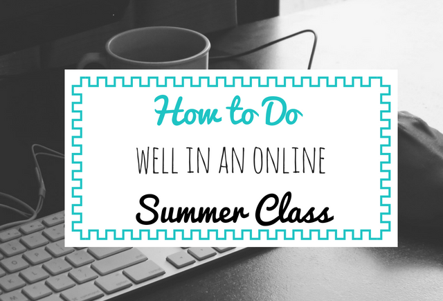 How to do well in an online summer class