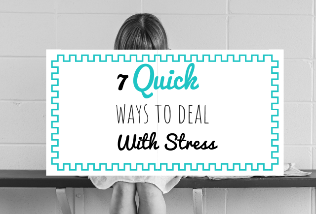7 Quick Ways to Deal with Stress