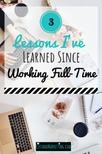 3 Lessons I've Learned Since Working Full Time